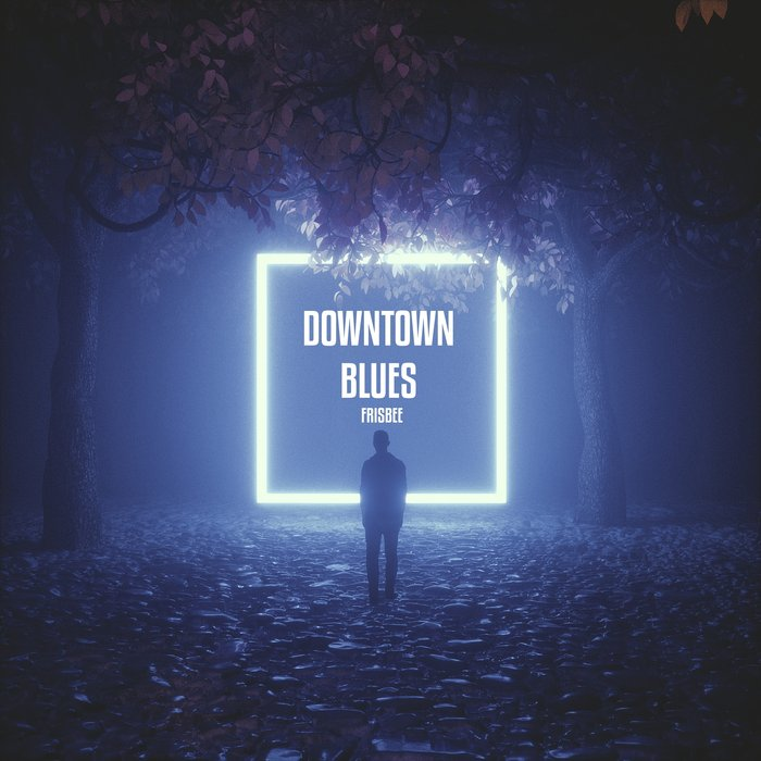 FRISBEE - Downtown Blues (Radio Edit)