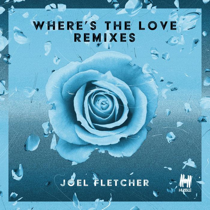 JOEL FLETCHER - Where's The Love (Remixes)