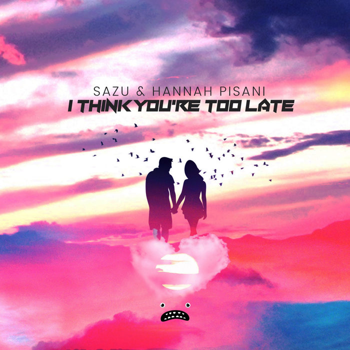 SAZU/HANNAH PISANI - I Think You're Too Late