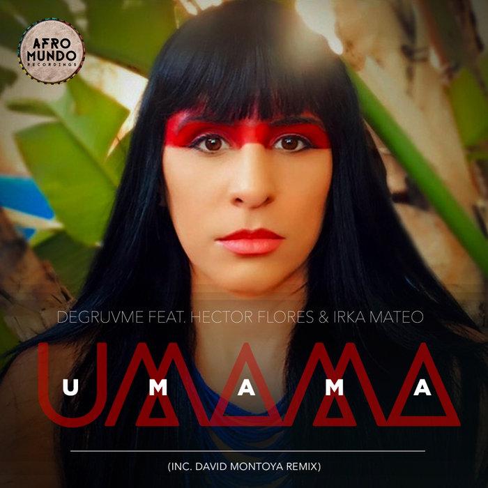 DEGRUVME feat HECTOR FLORES/IRKA MATEO - Umama