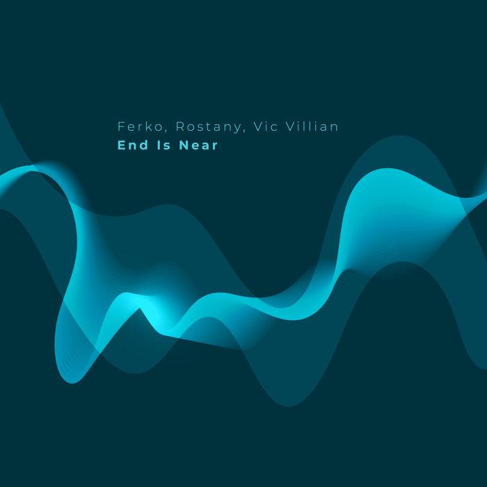 FERKO/ROSTANY/VIC VILLIAN - End Is Near