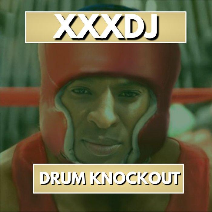 XXXDJ - Drum Knockout