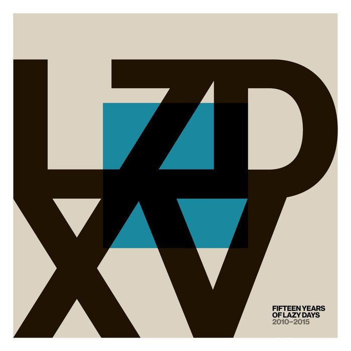 VARIOUS - LZD XV: Fifteen Years Of Lazy Days (2010-2015)