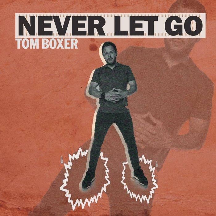 TOM BOXER - Never Let Go