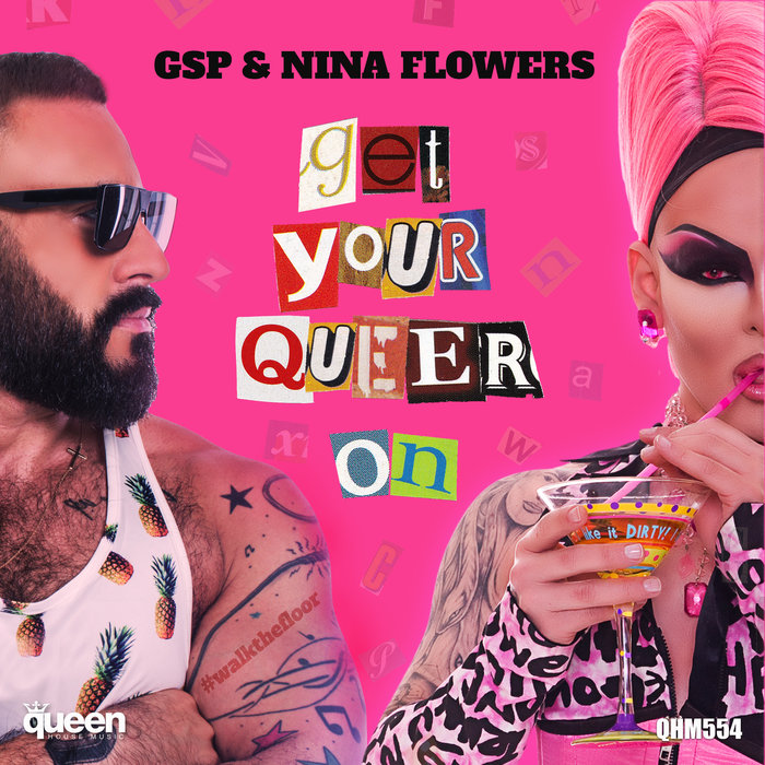 GSP & NINA FLOWERS - Get Your Queer On