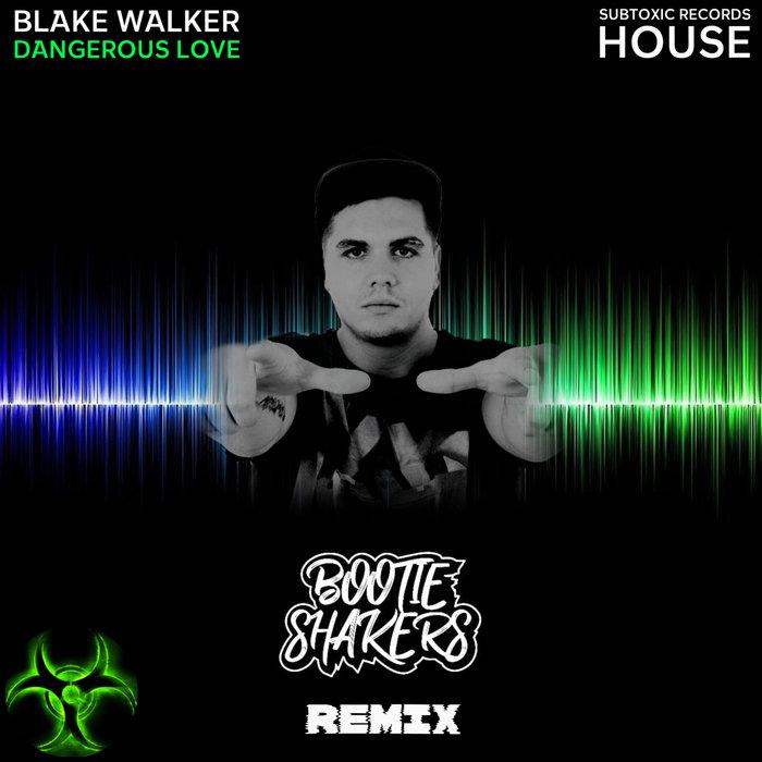 BLAKE WALKER - Dangerous Love (Bootie Shakers Remix)