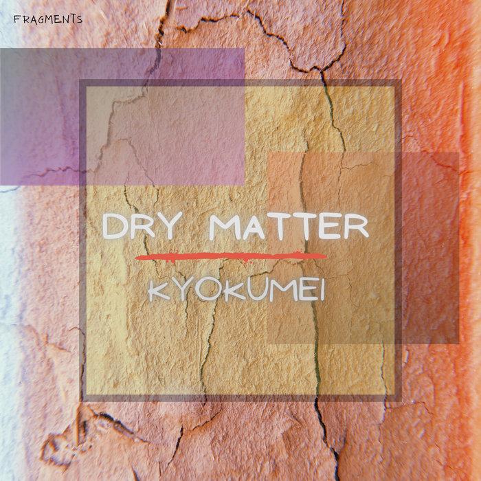 DRY MATTER - Kyokumei