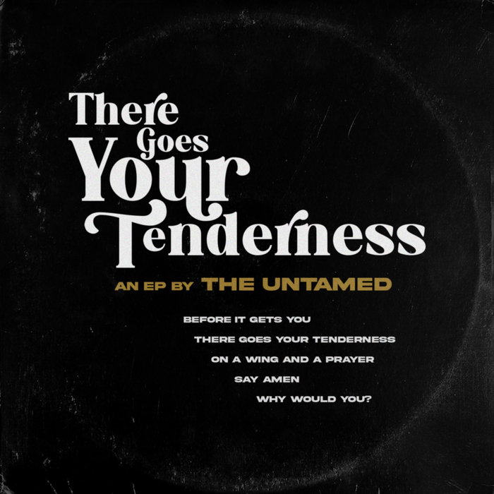 THE UNTAMED - There Goes Your Tenderness