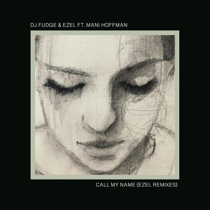 DJ FUDGE/EZEL FEAT MANI HOFFMAN - Call My Name (Ezel Remixes)