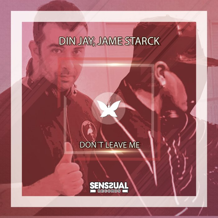 DIN JAY/JAME STARCK - Don't Leave Me (Extended Mix)