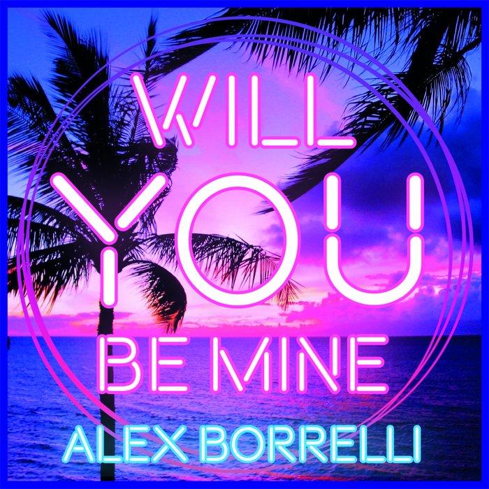 ALEX BORRELLI - Will You Be Mine