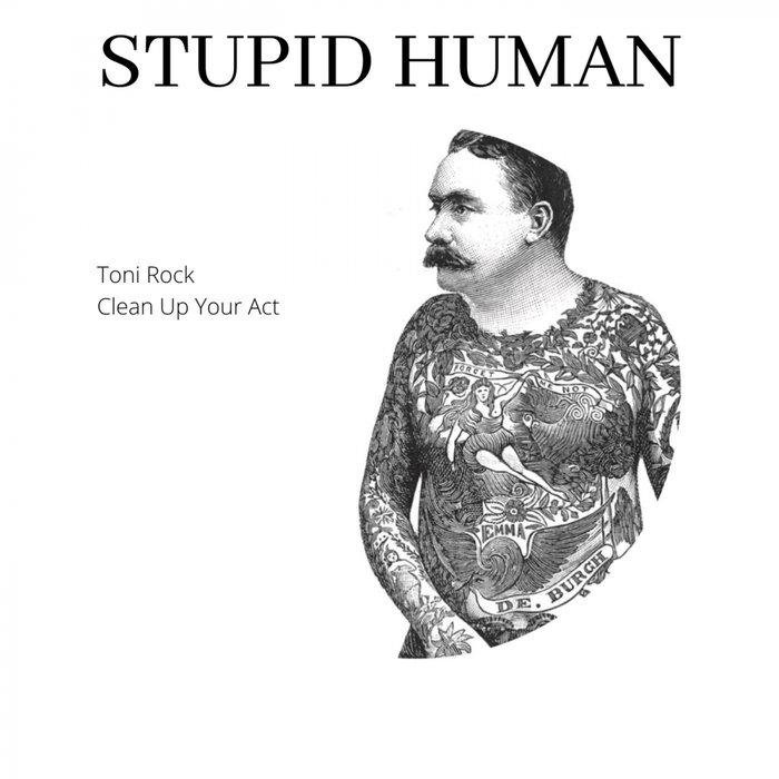 STUPID HUMAN - Toni Rock