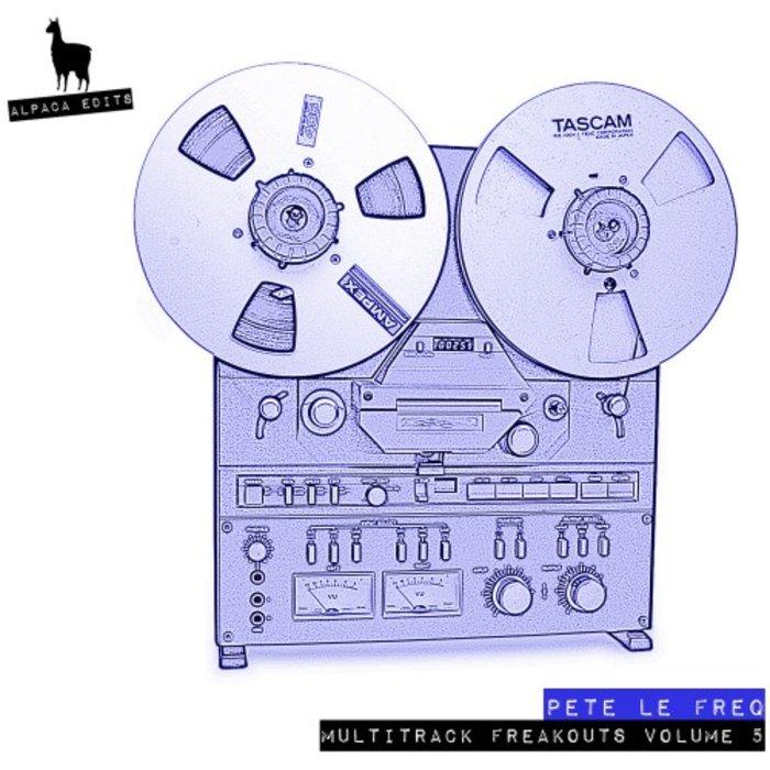 PETE LE FREQ - Multi-Track Freakouts Vol 5