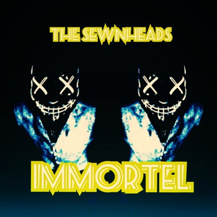 THE SEWNHEADS - Immortel