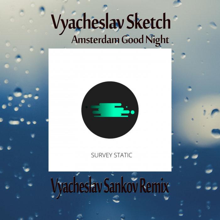 VYACHESLAV SKETCH - Amsterdam Good Night (Vyacheslav Sankov Remix)