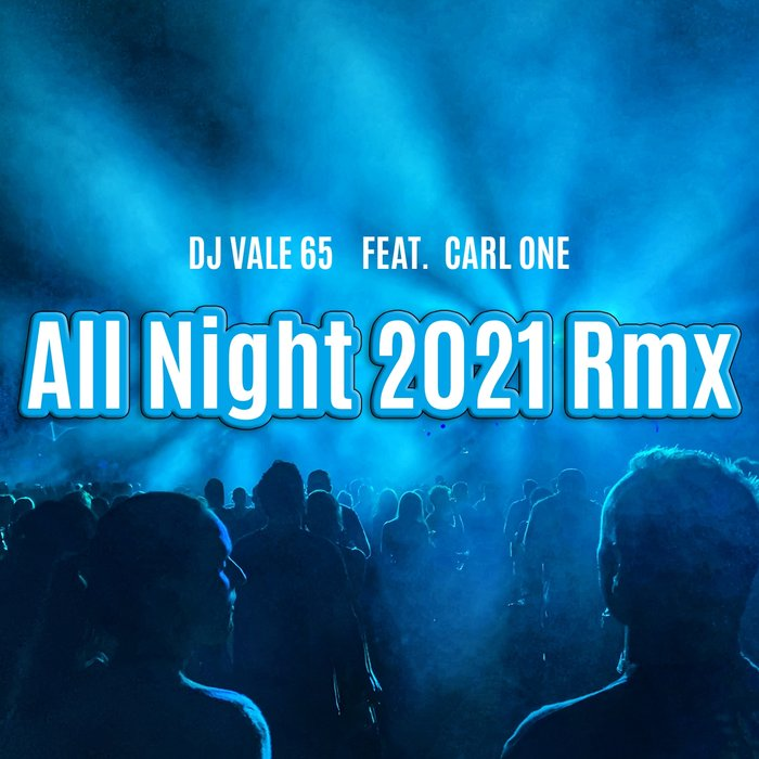 DJ VALE 65 FEAT CARL ONE - All Night 2021 Remix