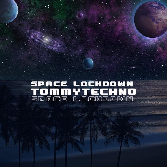 TOMMYTECHNO - Space Lockdown