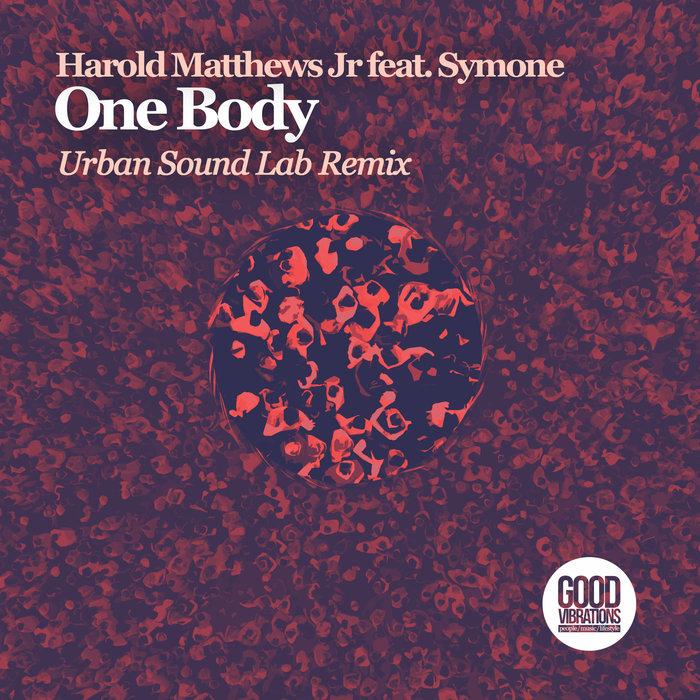HAROLD MATTHEWS JR FEAT SYMONE - One Body (Urban Sound Lab Remix)