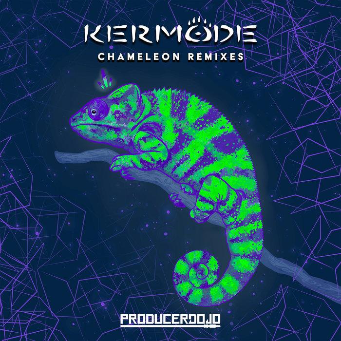 KERMODE - Chameleon Remixes