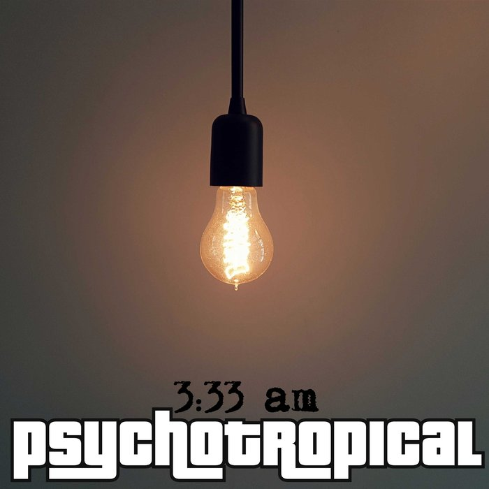 PSYCHOTROPICAL - 3:33 A.M