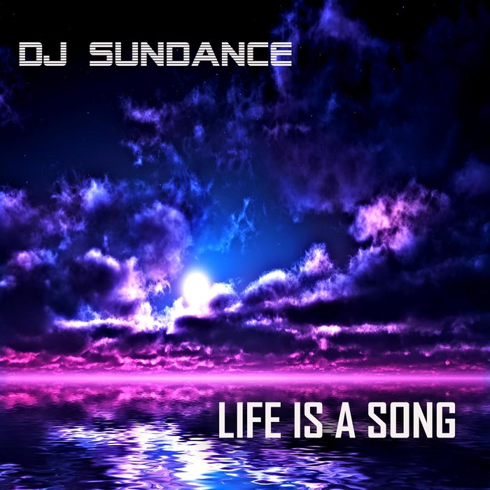 DJ SUNDANCE - Life Is A Song