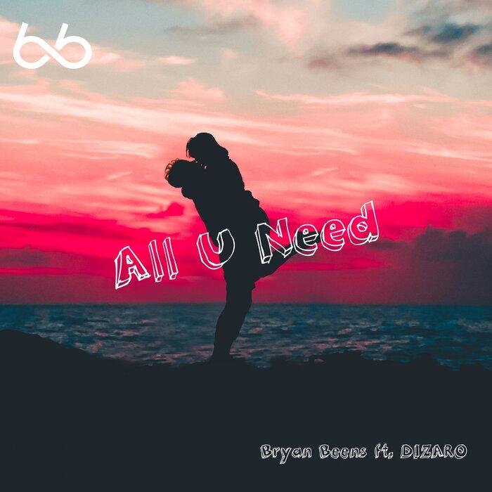 BRYAN BEENS FEAT DIZARO - All U Need