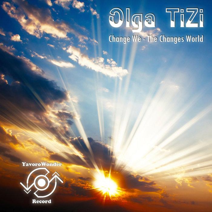 OLGA TIZI - Change We: The Changes World
