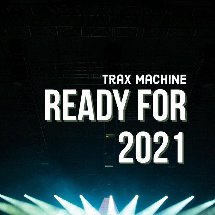 Trax Machine – Ready For 2021 [Mycrazything]