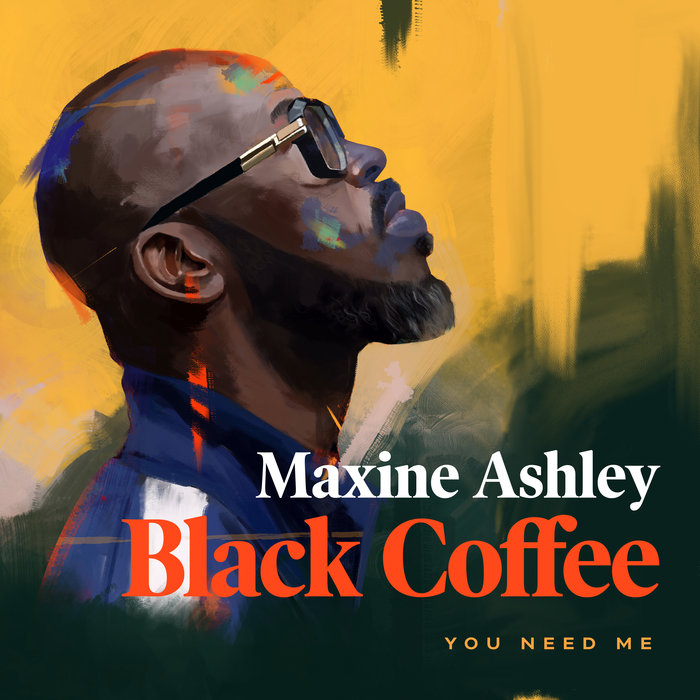 You Need Me by Black Coffee feat Maxine Ashley/Sun El Musician on MP3, WAV,  FLAC, AIFF & ALAC at Juno Download