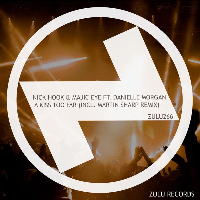 NICK HOOK/MAJIC EYE FEAT DANIELLE MORGAN - A Kiss Too Far