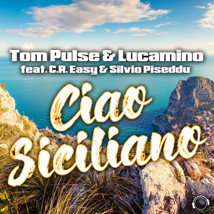 TOM PULSE/LUCAMINO feat CR EASY - Ciao Siciliano