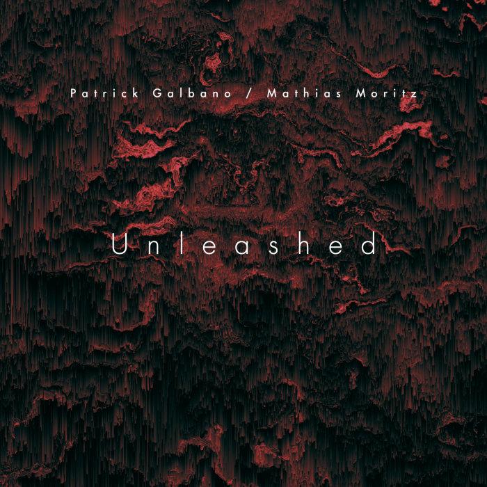 PATRICK GALBANO/MATHIAS MORITZ - Unleashed