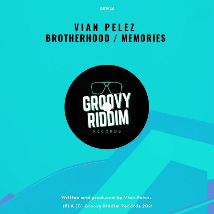 VIAN PELEZ - Brotherhood/Memories