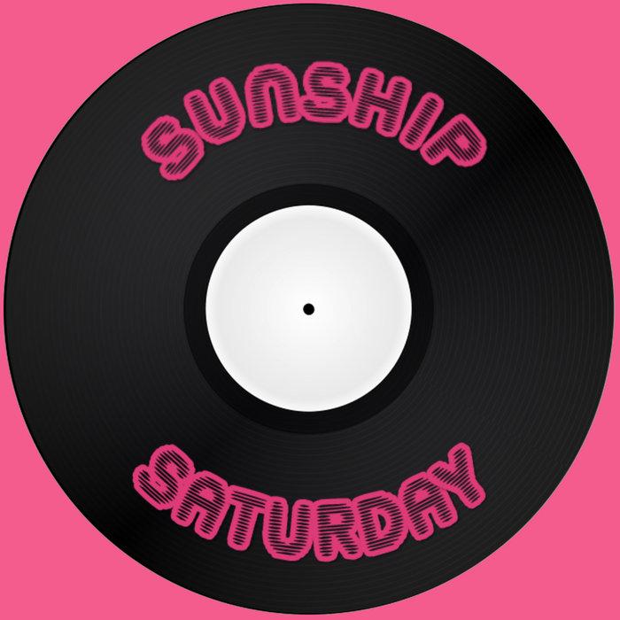 SUNSHIP - Saturday (Sunship UKG Mixes)