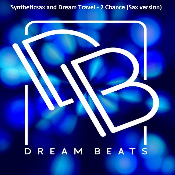 SYNTHETICSAX/DREAM TRAVEL - 2 Chance (Sax Version)