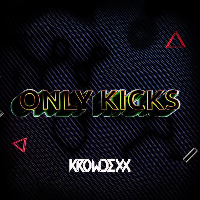 KROWDEXX - Only Kicks