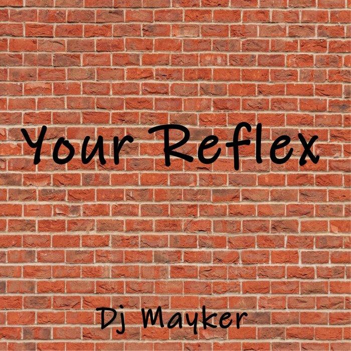 DJ MAYKER - Your Reflex (Original Mix)