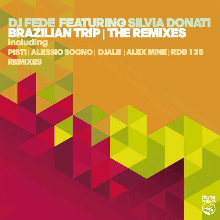 DJ FEDE/SILVIA DONATI - Brazilian Trip (The Remixes)