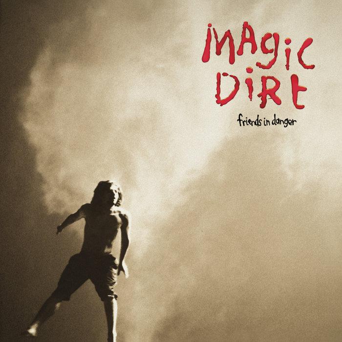 MAGIC DIRT - Friends In Danger