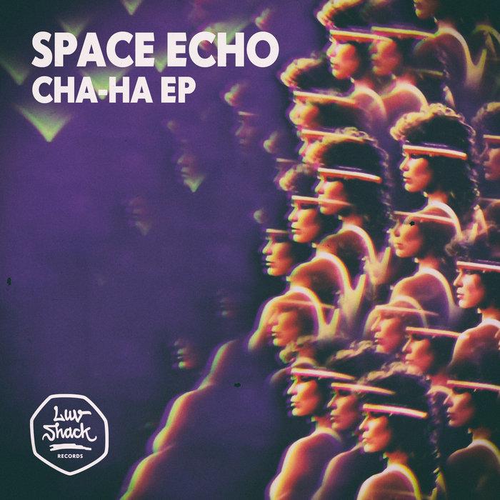 SPACE ECHO - Cha-Ha EP