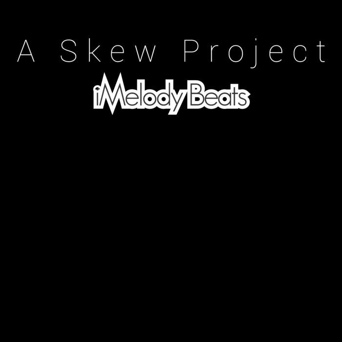 A SKEW PROJECT - IMelody Beats