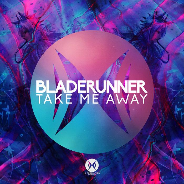 BLADERUNNER - Take Me Away
