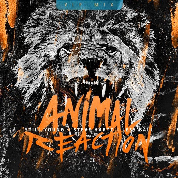 STILL YOUNG/STEVE HARTZ/JESS BALL - Animal Reaction (VIP Mix)