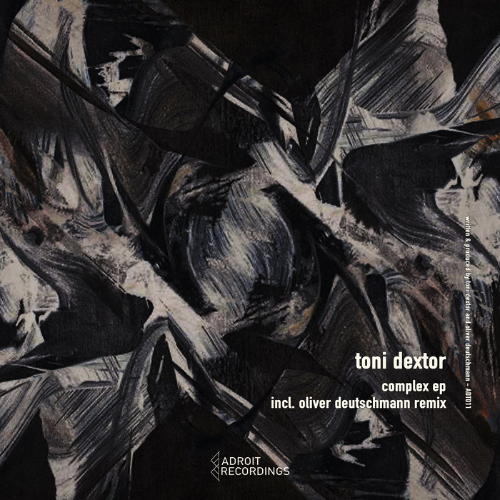 TONI DEXTOR FEAT OLIVER DEUTSCHMANN - Complex EP