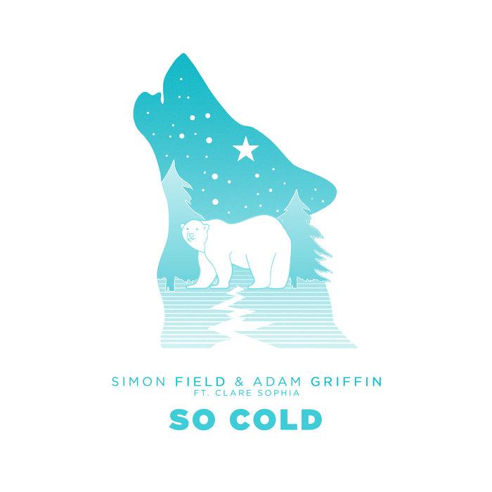 SIMON FIELD/ADAM GRIFFIN FEAT CLARE SOPHIA - So Cold