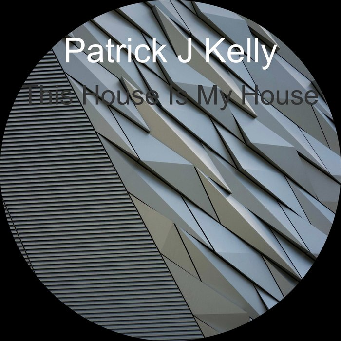 PATRICK J KELLY - This House Is My House