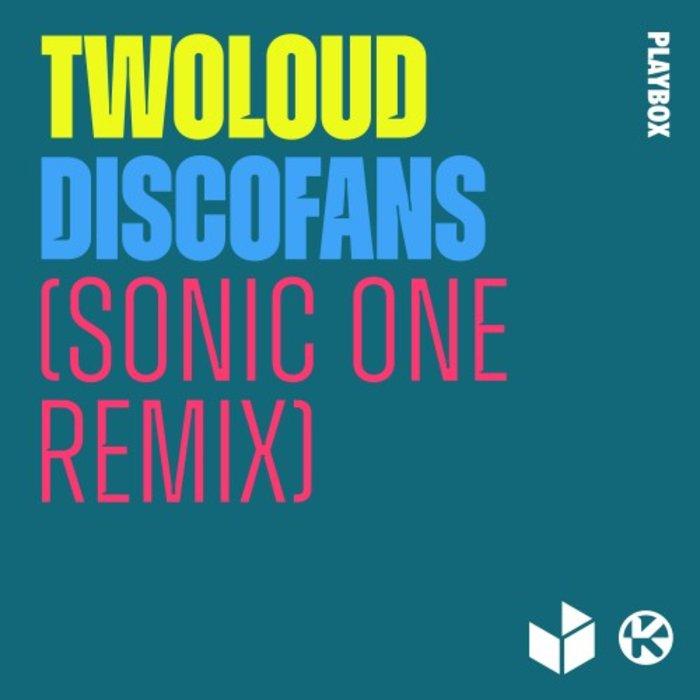 TWOLOUD - Discofans (Sonic One Remix)