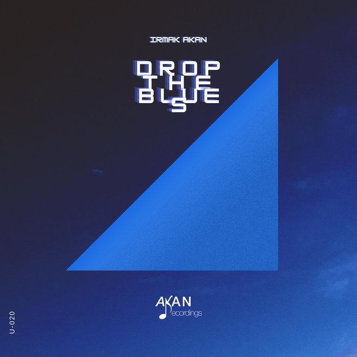 IRMAK AKAN - Drop The Blues