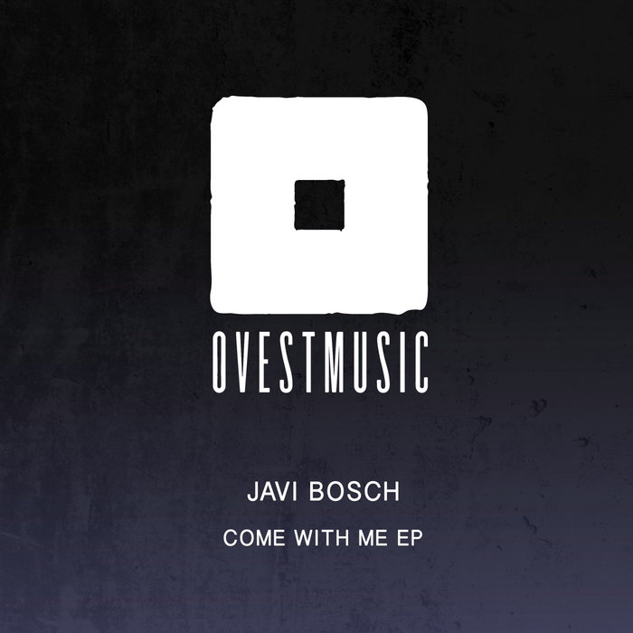 JAVI BOSCH - Come With Me EP