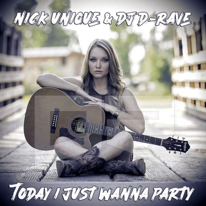 NICK UNIQUE/DJ D-RAVE - Today I Just Wanna Party